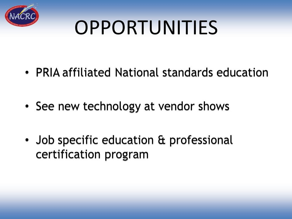 OPPORTUNITIES PRIA affiliated National standards education See new technology at vendor shows Job specific education & professional certification program PRIA affiliated National standards education See new technology at vendor shows Job specific education & professional certification program