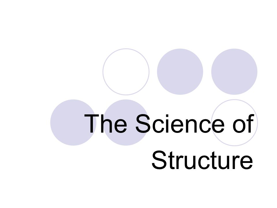 The Science of Structure
