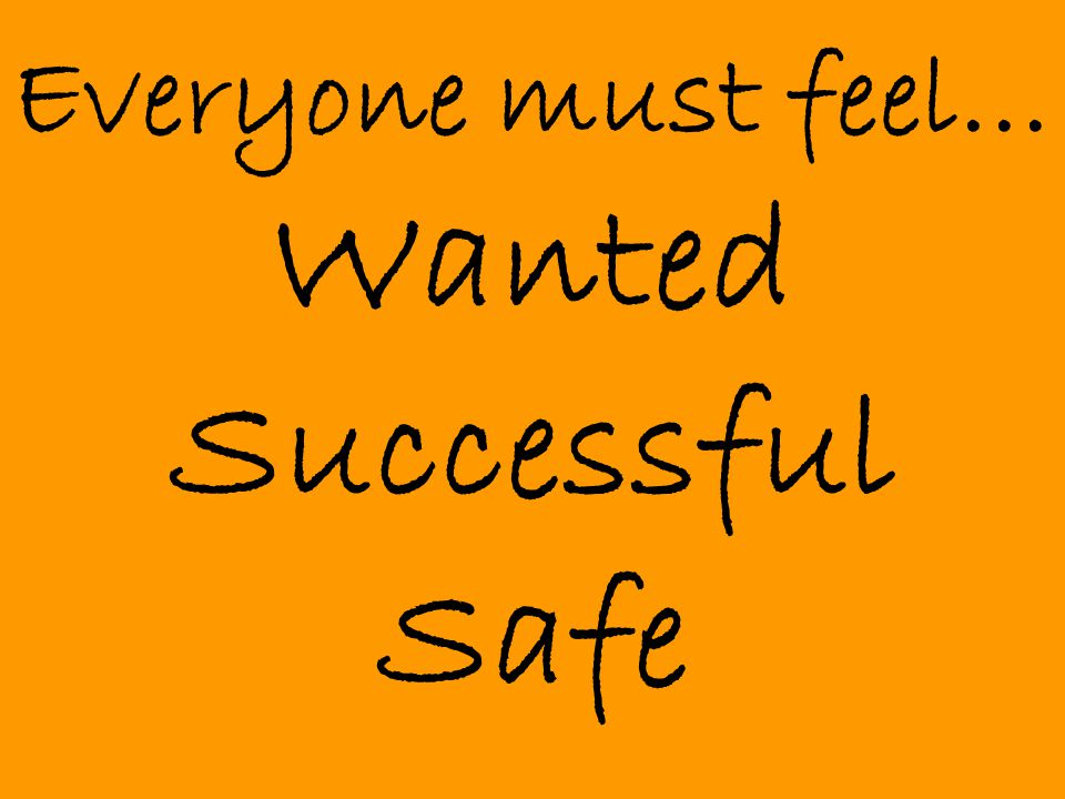 Everyone must feel… Wanted Successful Safe