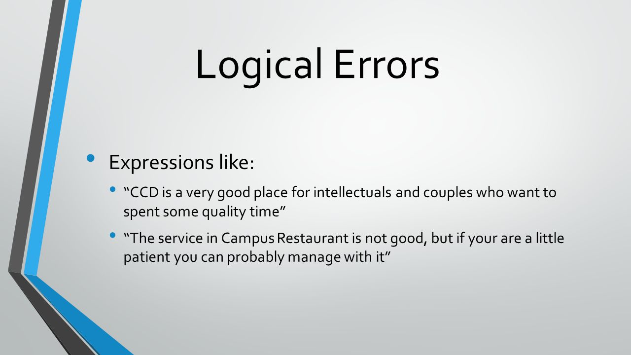 Logical Errors Expressions like: CCD is a very good place for intellectuals and couples who want to spent some quality time The service in Campus Restaurant is not good, but if your are a little patient you can probably manage with it