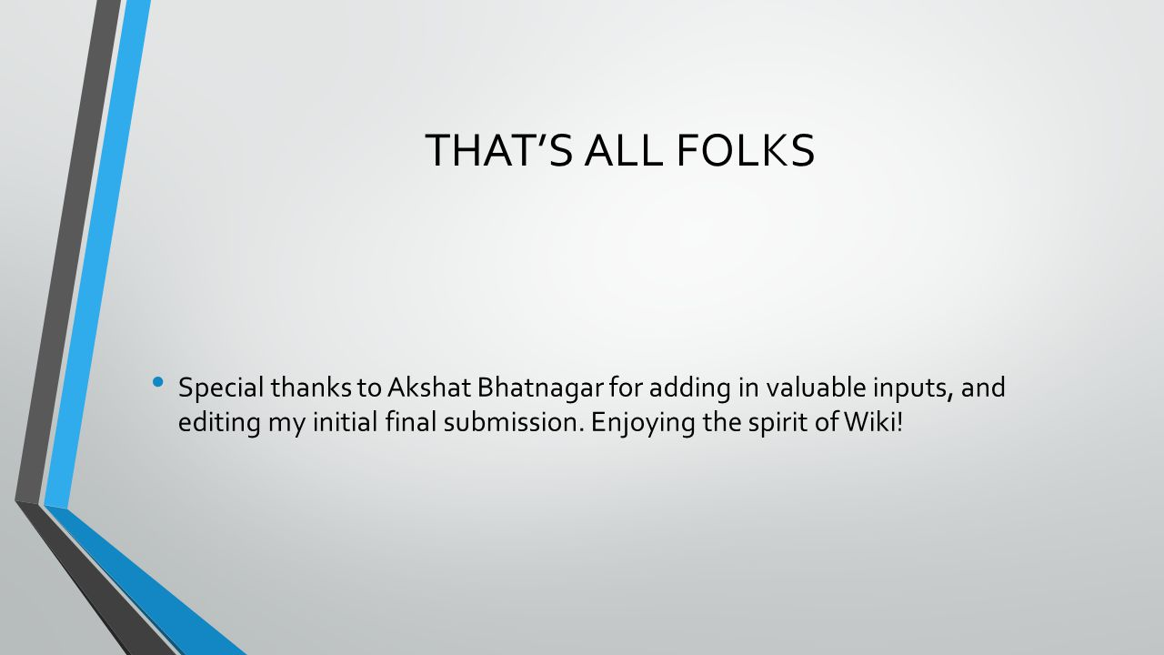 THAT'S ALL FOLKS Special thanks to Akshat Bhatnagar for adding in valuable inputs, and editing my initial final submission.