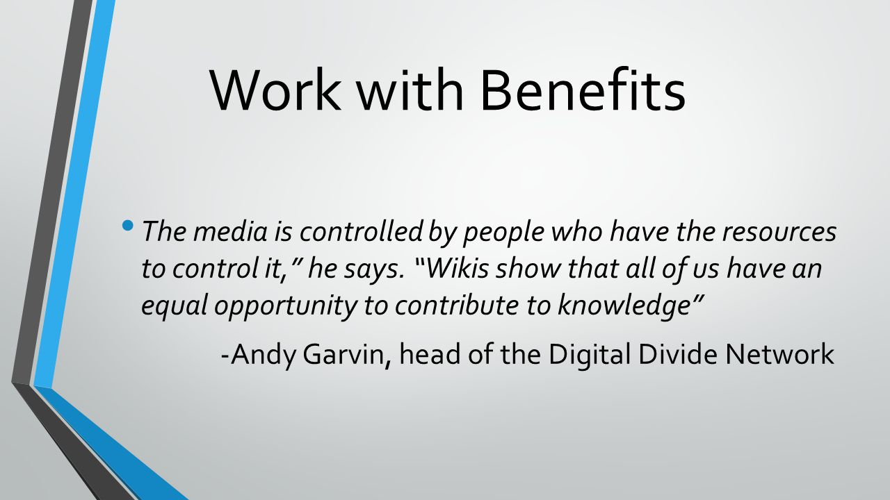Work with Benefits The media is controlled by people who have the resources to control it, he says.