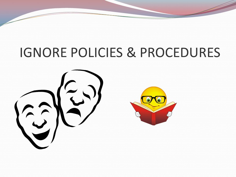 IGNORE POLICIES & PROCEDURES