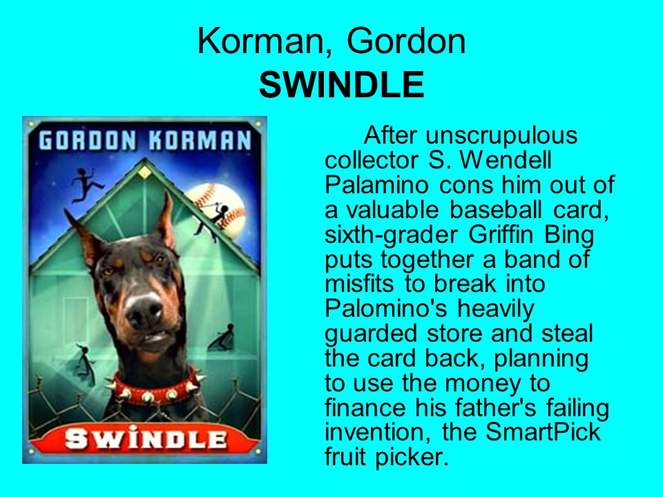 Korman, Gordon SWINDLE After unscrupulous collector S. Wendell Palamino cons him out of a valuable baseball card, sixth-grader Griffin Bing puts toget