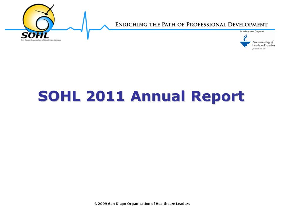 © 2009 San Diego Organization of Healthcare Leaders SOHL 2011 Annual Report