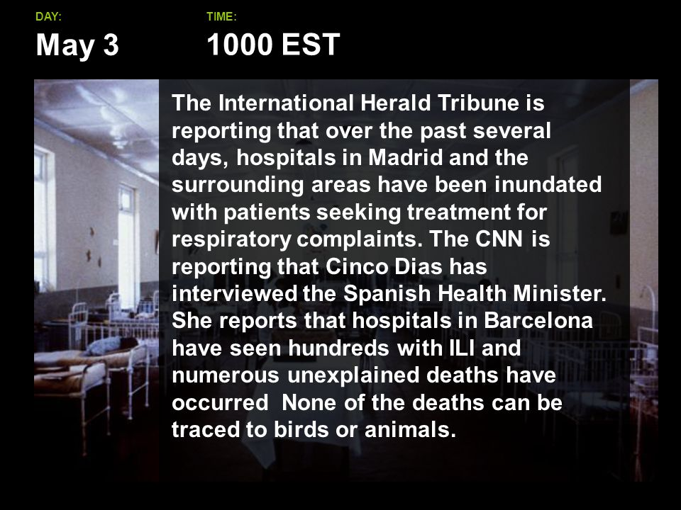 May 3 DAY:TIME: The International Herald Tribune is reporting that over the past several days, hospitals in Madrid and the surrounding areas have been inundated with patients seeking treatment for respiratory complaints.