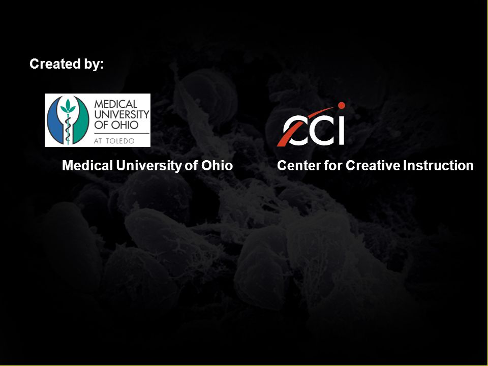 Created by:Medical University of OhioCenter for Creative Instruction