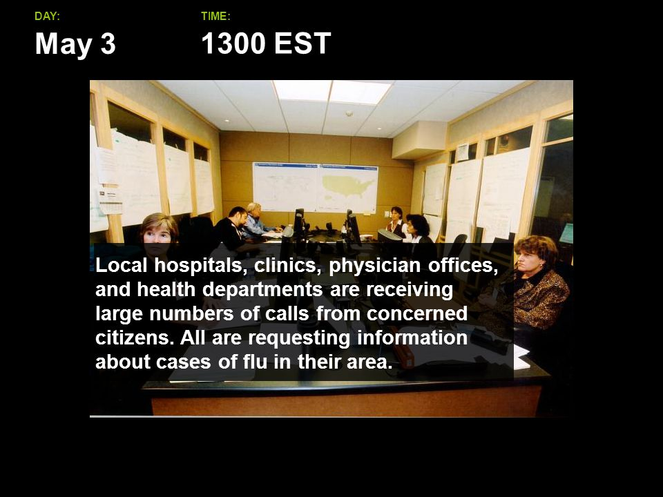 May 3 DAY:TIME: Local hospitals, clinics, physician offices, and health departments are receiving large numbers of calls from concerned citizens.