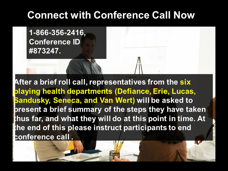Connect with Conference Call Now 1-866-356-2416, Conference ID #873247.