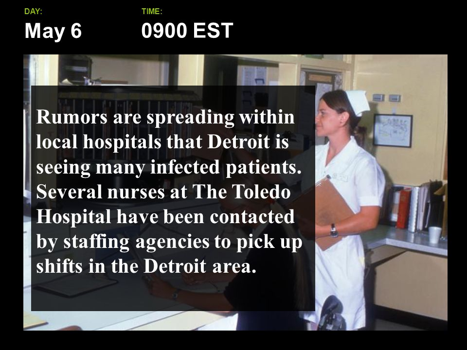 May 6 DAY:TIME: Rumors are spreading within local hospitals that Detroit is seeing many infected patients.
