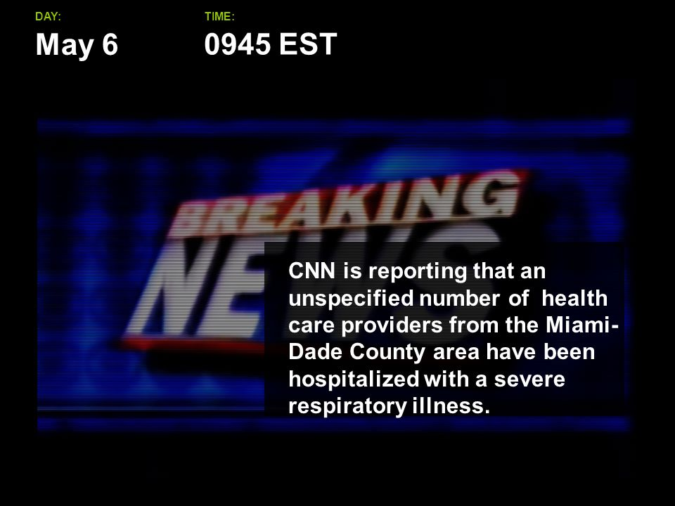 May 6 DAY:TIME: CNN is reporting that an unspecified number of health care providers from the Miami- Dade County area have been hospitalized with a severe respiratory illness.