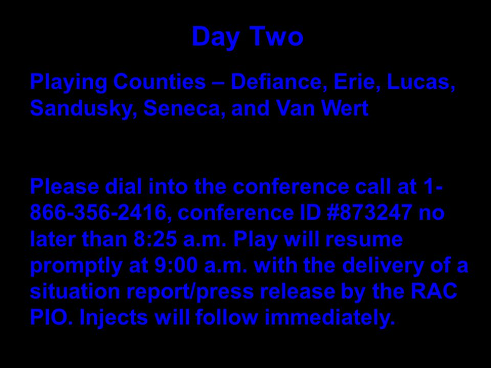 Day Two Playing Counties – Defiance, Erie, Lucas, Sandusky, Seneca, and Van Wert Please dial into the conference call at 1- 866-356-2416, conference ID #873247 no later than 8:25 a.m.