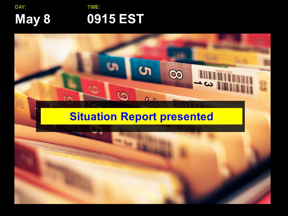 May 8 DAY:TIME: Situation Report presented 0915 EST