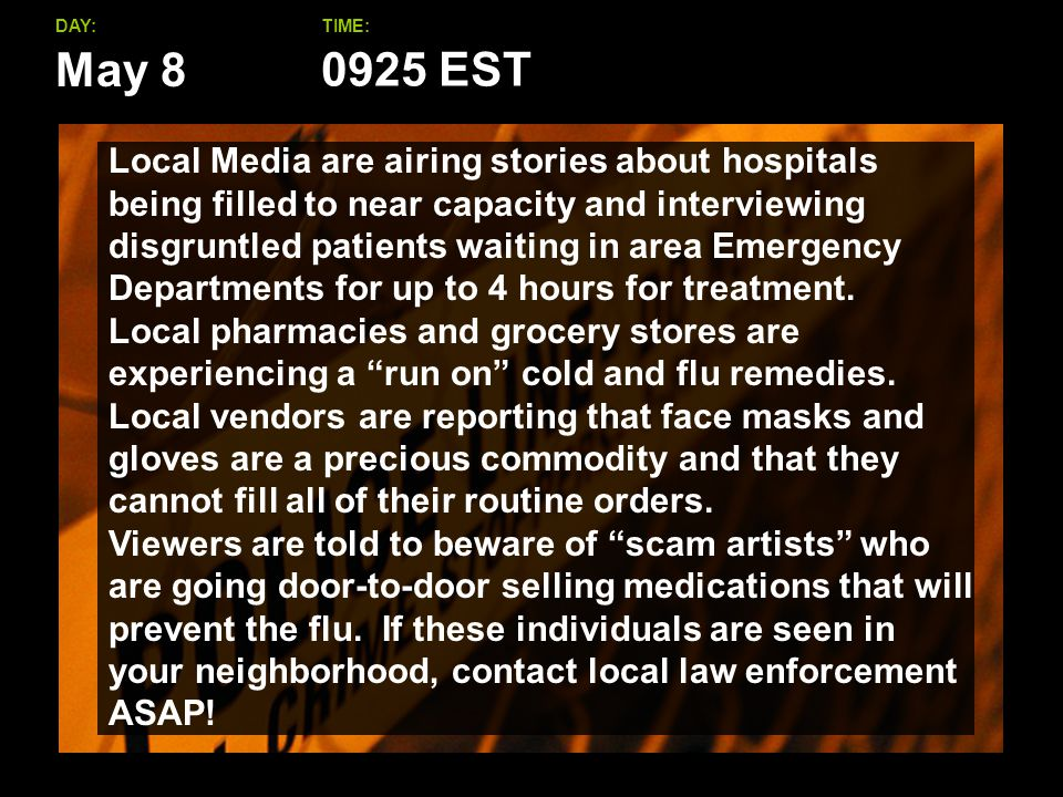 May 8 DAY:TIME: Local Media are airing stories about hospitals being filled to near capacity and interviewing disgruntled patients waiting in area Emergency Departments for up to 4 hours for treatment.