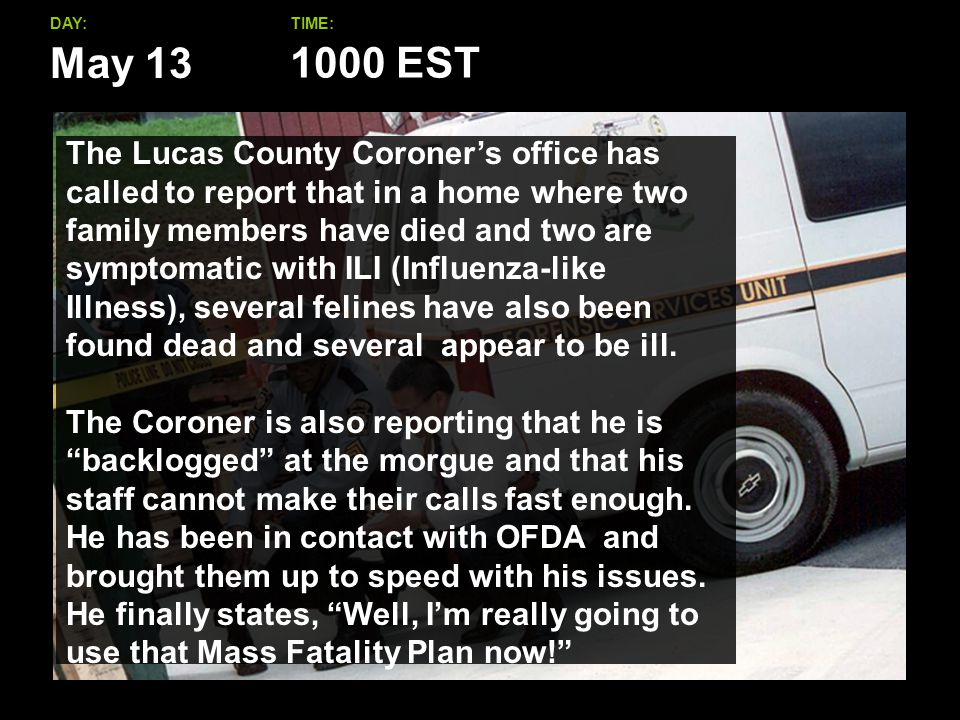 May 13 DAY:TIME: 1000 EST The Lucas County Coroner's office has called to report that in a home where two family members have died and two are symptomatic with ILI (Influenza-like Illness), several felines have also been found dead and several appear to be ill.