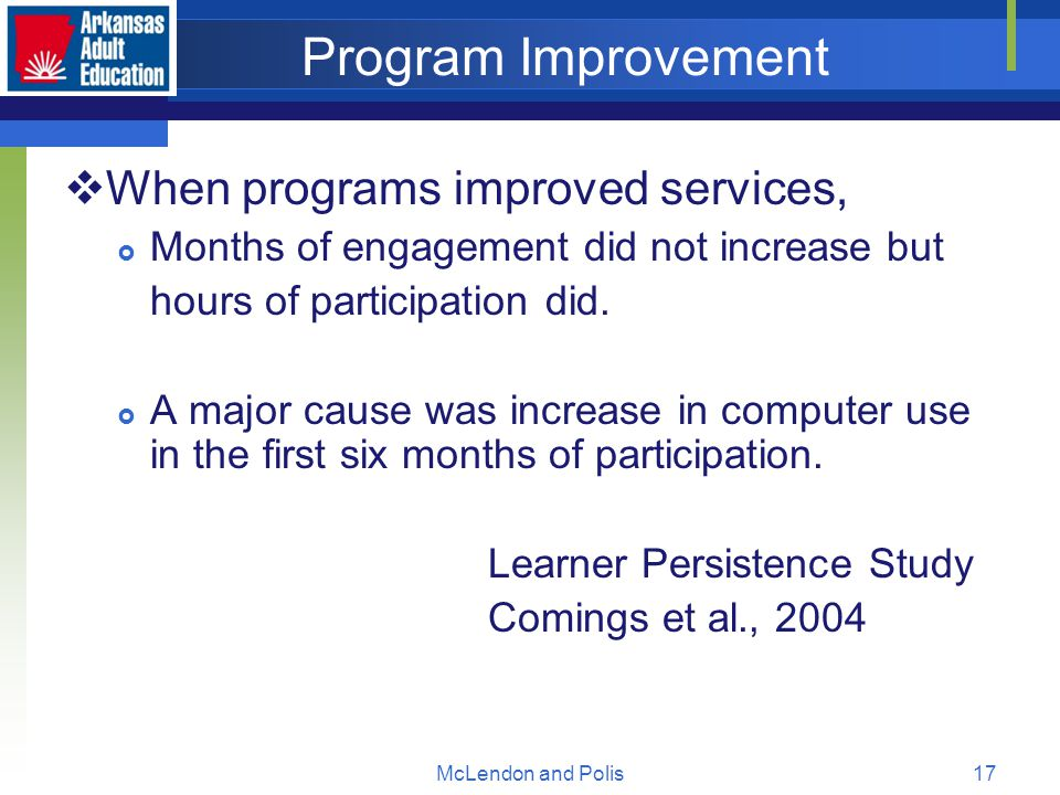 McLendon and Polis17 Program Improvement  When programs improved services,  Months of engagement did not increase but hours of participation did.