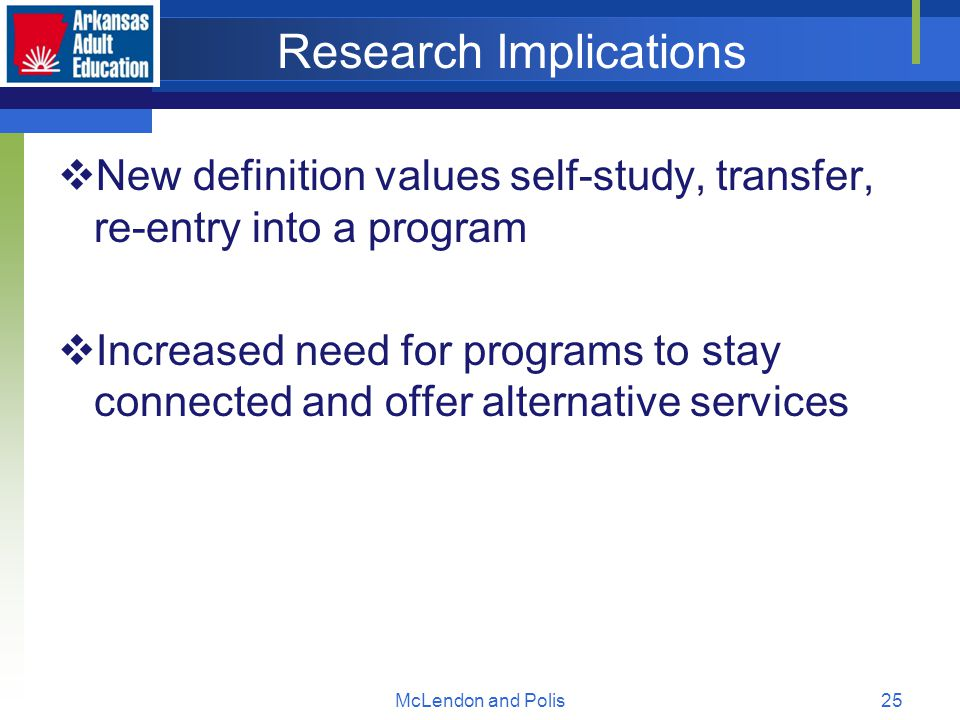 McLendon and Polis25 Research Implications  New definition values self-study, transfer, re-entry into a program  Increased need for programs to stay connected and offer alternative services