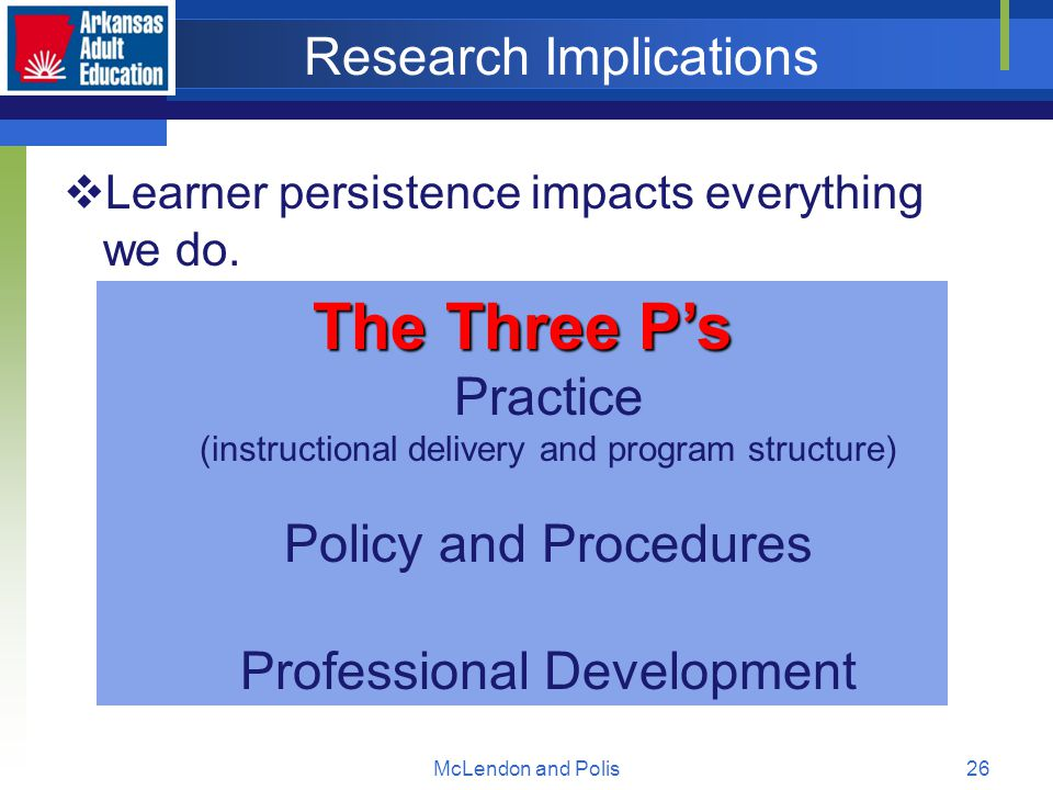 McLendon and Polis26 Research Implications  Learner persistence impacts everything we do.