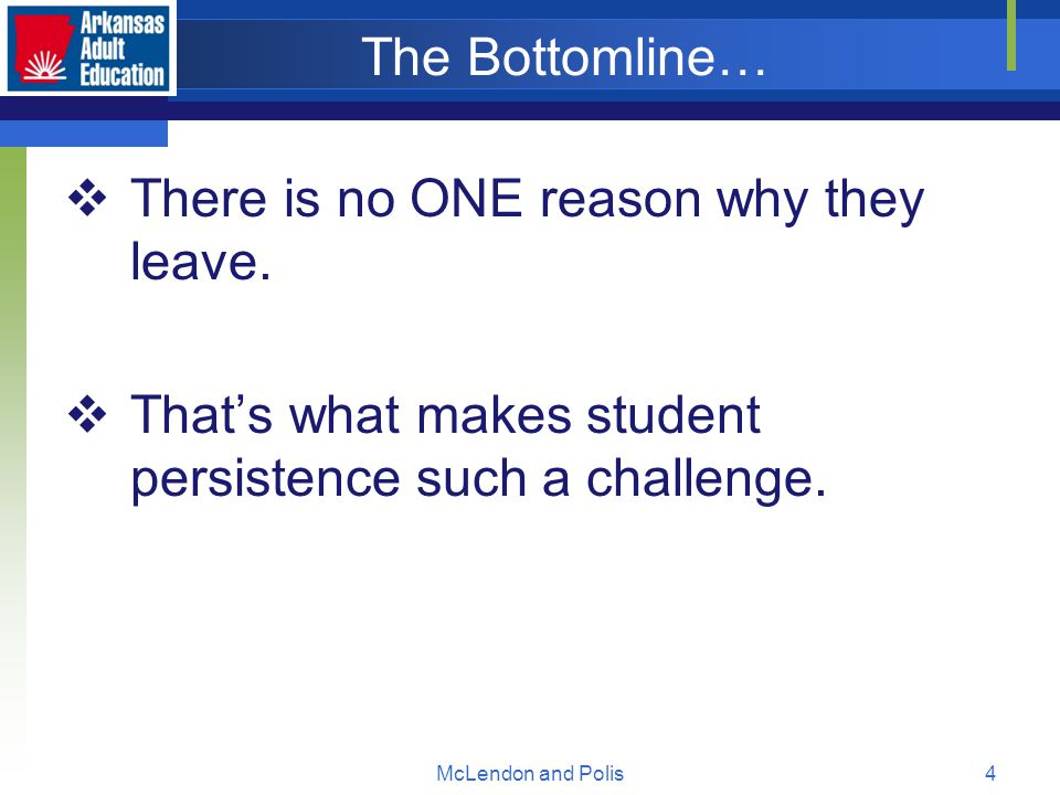 McLendon and Polis4 The Bottomline…  There is no ONE reason why they leave.