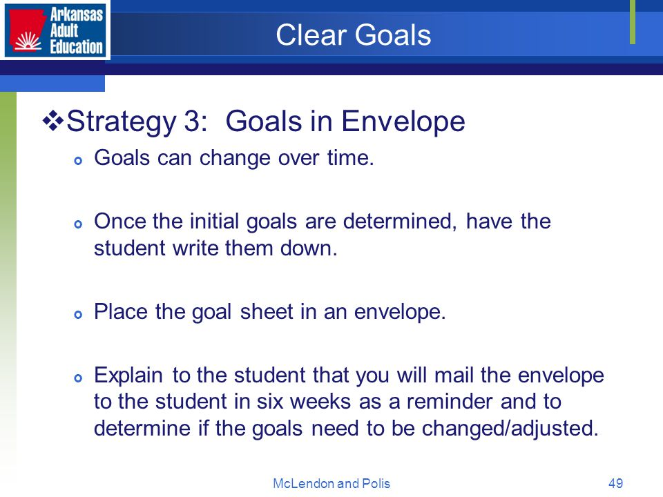McLendon and Polis49 Clear Goals  Strategy 3: Goals in Envelope  Goals can change over time.