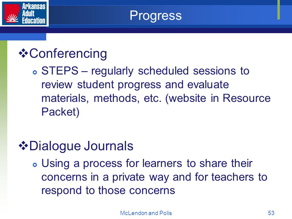 McLendon and Polis53 Progress  Conferencing  STEPS – regularly scheduled sessions to review student progress and evaluate materials, methods, etc.