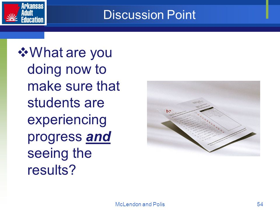 McLendon and Polis54 Discussion Point  What are you doing now to make sure that students are experiencing progress and seeing the results