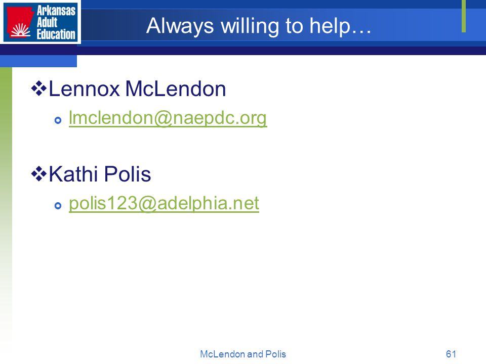 McLendon and Polis61 Always willing to help…  Lennox McLendon  lmclendon@naepdc.org lmclendon@naepdc.org  Kathi Polis  polis123@adelphia.net polis123@adelphia.net