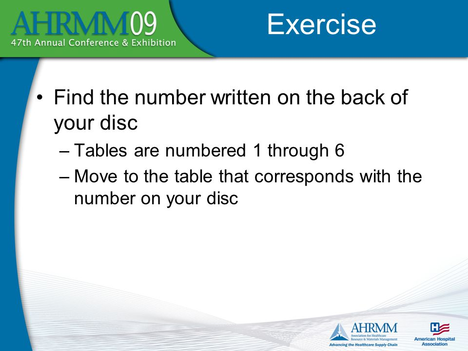 Find the number written on the back of your disc –Tables are numbered 1 through 6 –Move to the table that corresponds with the number on your disc Exercise