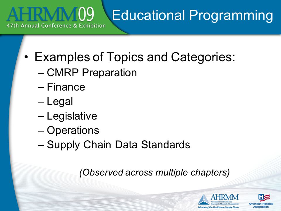 Examples of Topics and Categories: –CMRP Preparation –Finance –Legal –Legislative –Operations –Supply Chain Data Standards (Observed across multiple chapters) Educational Programming