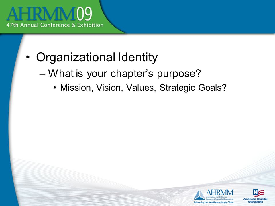 Organizational Identity –What is your chapter's purpose Mission, Vision, Values, Strategic Goals