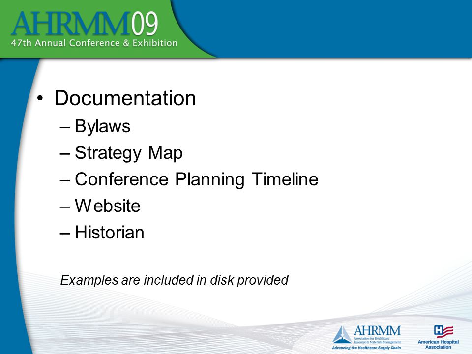 Documentation –Bylaws –Strategy Map –Conference Planning Timeline –Website –Historian Examples are included in disk provided
