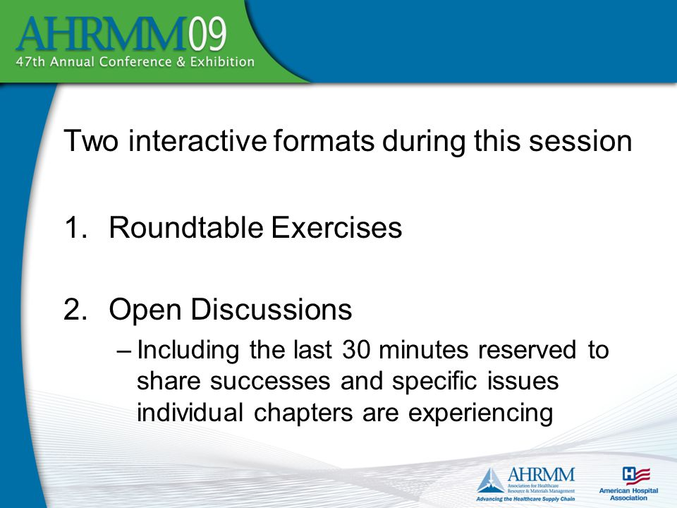 Two interactive formats during this session 1.Roundtable Exercises 2.Open Discussions –Including the last 30 minutes reserved to share successes and specific issues individual chapters are experiencing