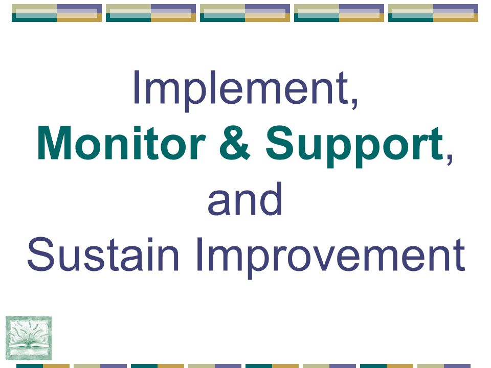 Implement, Monitor & Support, and Sustain Improvement