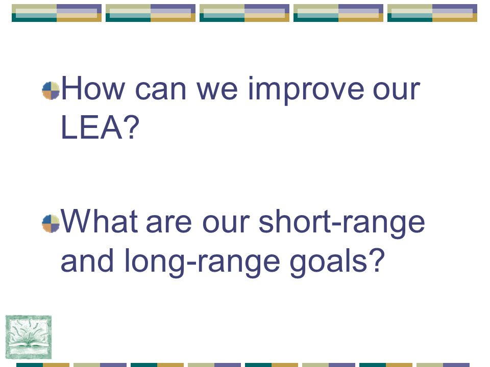 How can we improve our LEA What are our short-range and long-range goals