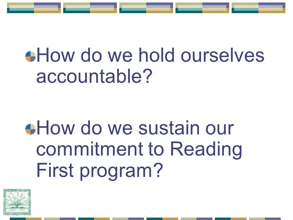 How do we hold ourselves accountable How do we sustain our commitment to Reading First program