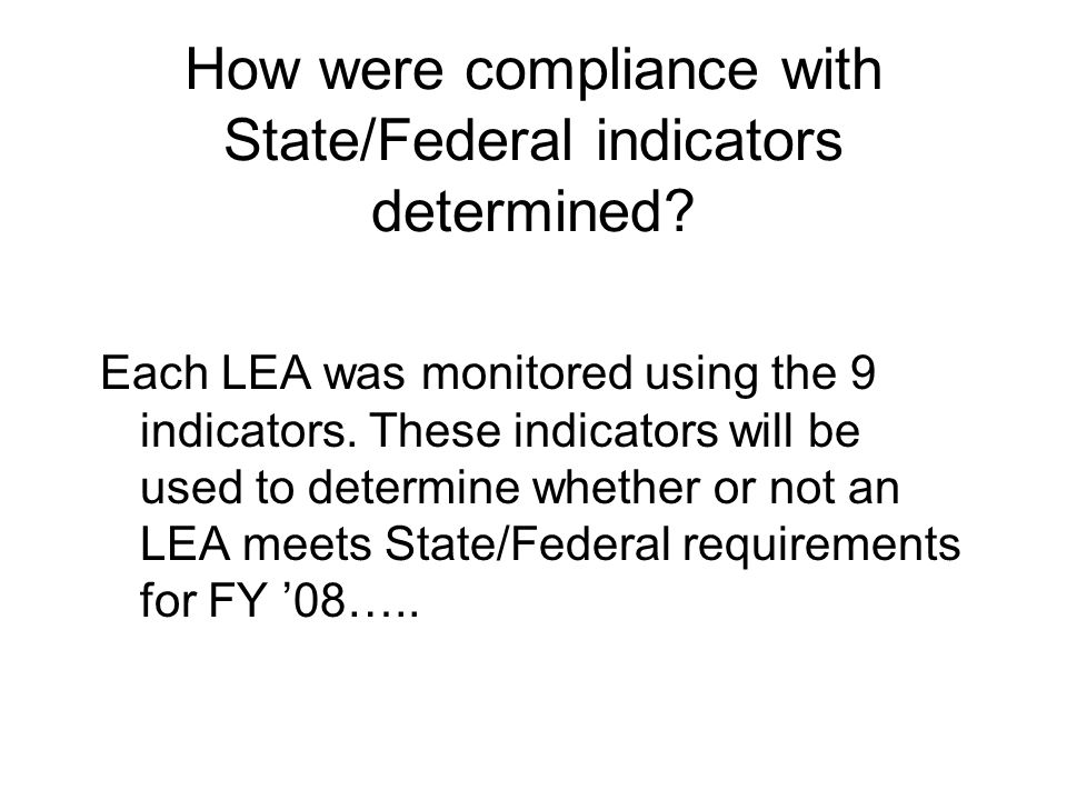 How were compliance with State/Federal indicators determined.