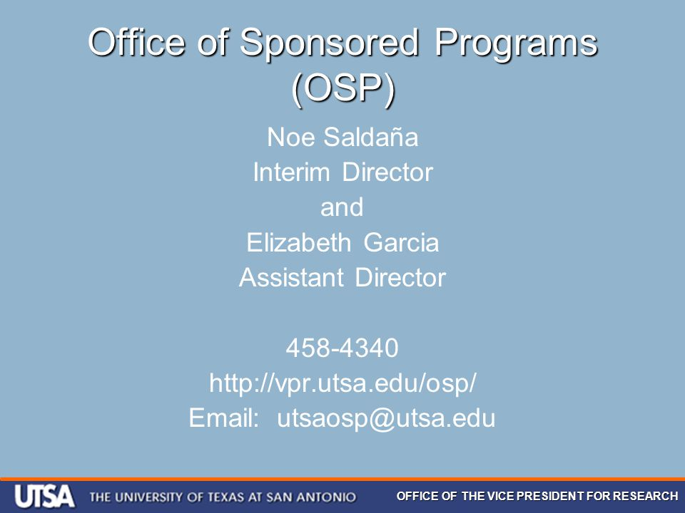 OFFICE OF THE VICE PRESIDENT FOR RESEARCH Office of Sponsored Programs (OSP) Noe Saldaña Interim Director and Elizabeth Garcia Assistant Director 458-