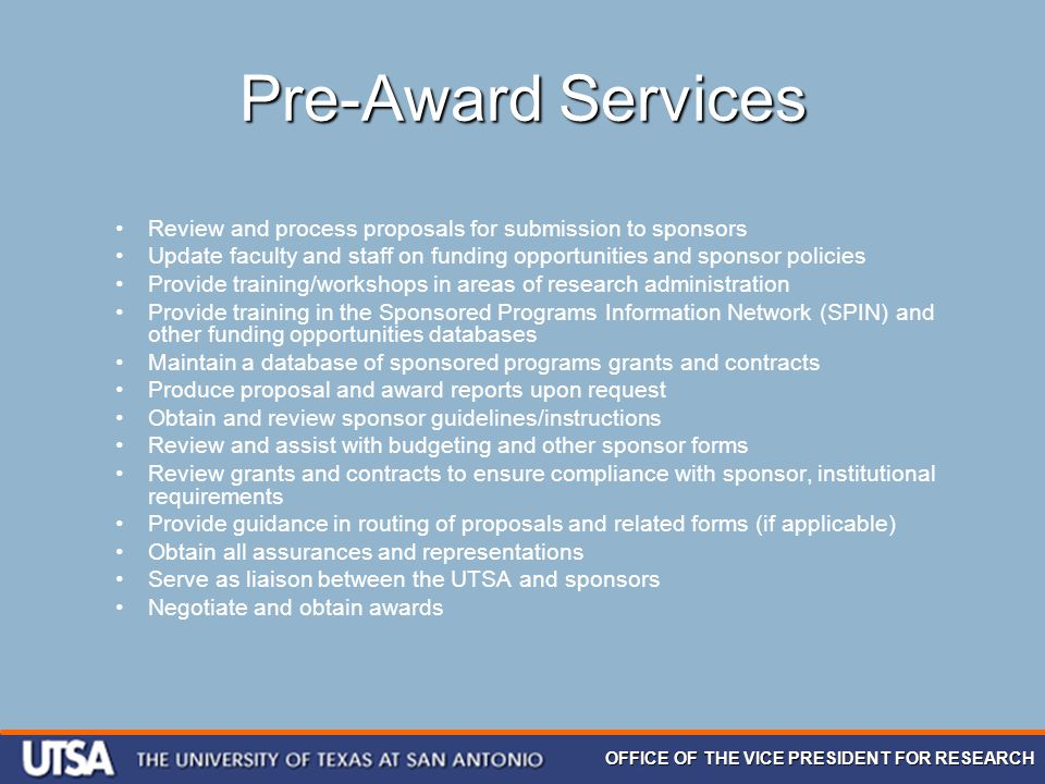OFFICE OF THE VICE PRESIDENT FOR RESEARCH Pre-Award Services Review and process proposals for submission to sponsors Update faculty and staff on fundi