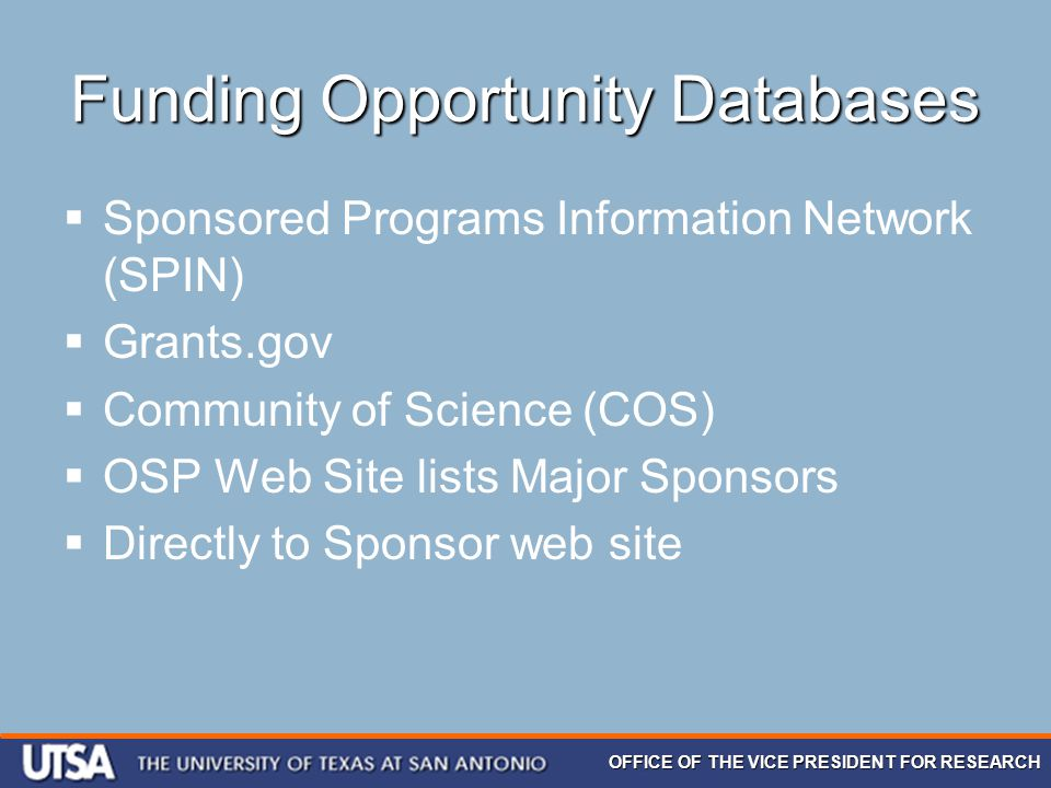 OFFICE OF THE VICE PRESIDENT FOR RESEARCH Funding Opportunity Databases  Sponsored Programs Information Network (SPIN)  Grants.gov  Community of Sc