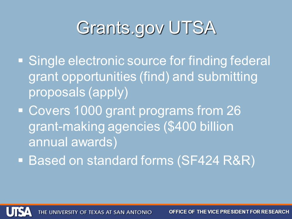OFFICE OF THE VICE PRESIDENT FOR RESEARCH Grants.gov UTSA  Single electronic source for finding federal grant opportunities (find) and submitting pro