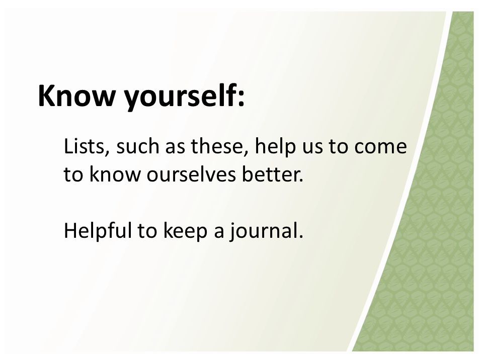 Know yourself: Lists, such as these, help us to come to know ourselves better.