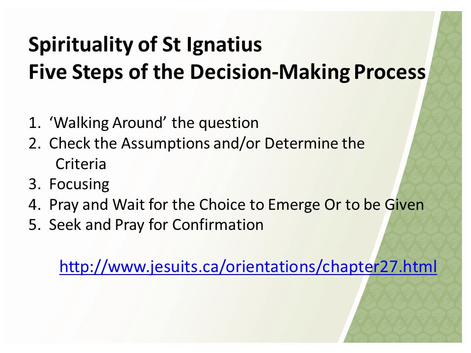 Spirituality of St Ignatius Five Steps of the Decision-Making Process 1.