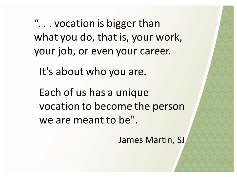 ... vocation is bigger than what you do, that is, your work, your job, or even your career.