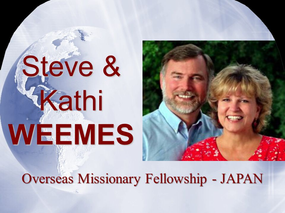 Steve & Kathi WEEMES Overseas Missionary Fellowship - JAPAN