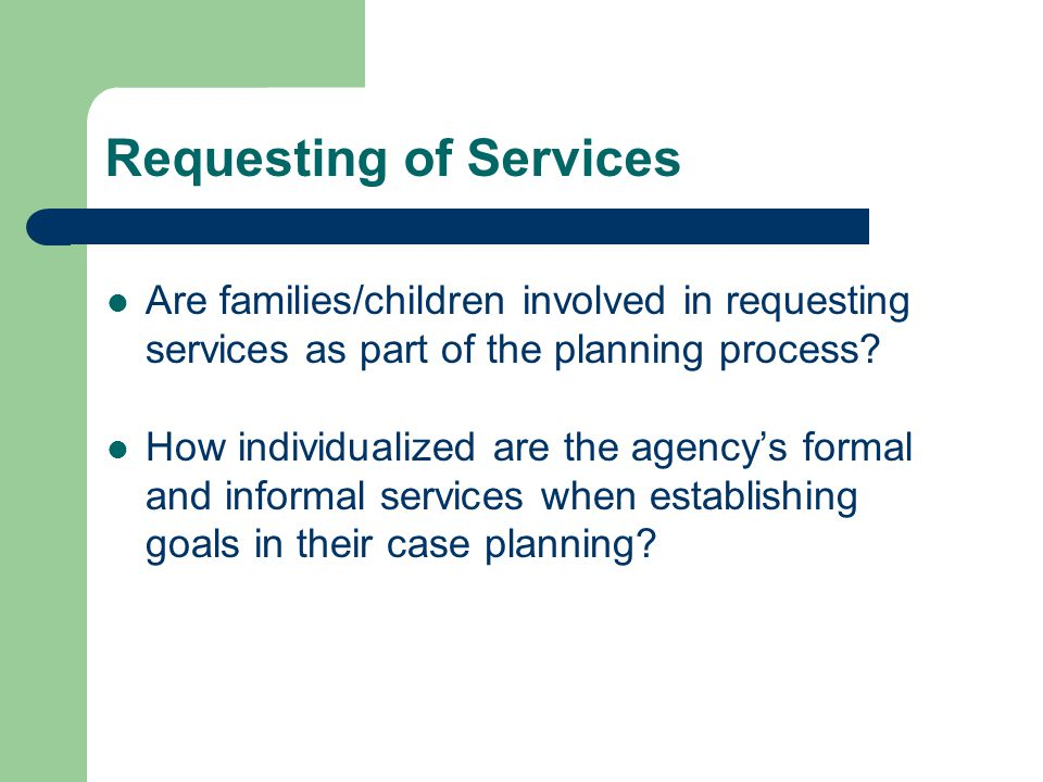 Requesting of Services Are families/children involved in requesting services as part of the planning process.