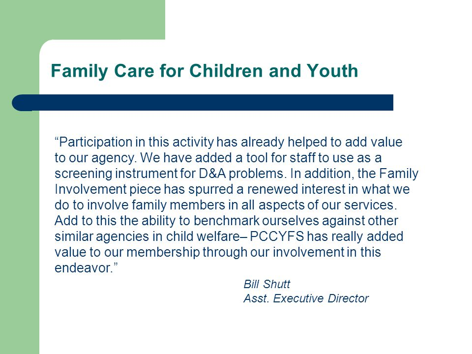 Family Care for Children and Youth Participation in this activity has already helped to add value to our agency.