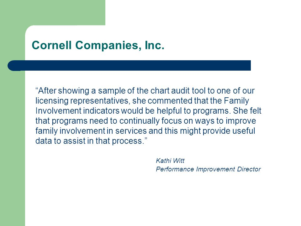 "Cornell Companies, Inc. ""After showing a sample of the chart audit tool to one of our licensing representatives, she commented that the Family Involve"