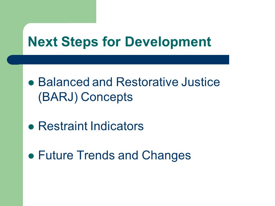 Next Steps for Development Balanced and Restorative Justice (BARJ) Concepts Restraint Indicators Future Trends and Changes