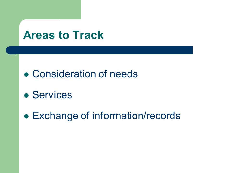 Areas to Track Consideration of needs Services Exchange of information/records hold