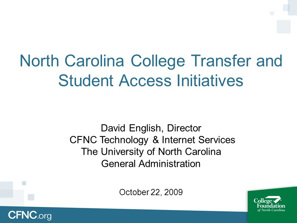 1995 General Assembly House Bill 739 Develop a plan enabling NCCCS students to transfer to UNC institutions NCCCS to implement common course descriptions and numbering for 58 campuses Senate Bill 1161 Plan for accurate and accessible academic counseling for transfers Timetable for creation of the CAA NCCCS to review policies in an effort to facilitate transfer (quarter system) CAA was approved by UNC Board of Governors and State Board of Community Colleges Spring 1996 Comprehensive Articulation Agreement (CAA)